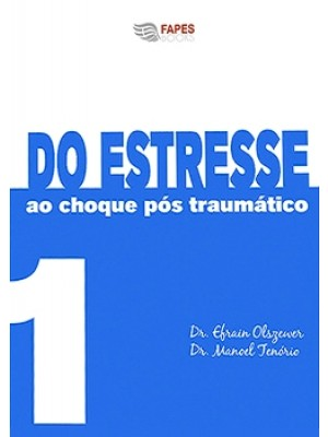 DO ESTRESSE AO CHOQUE PÓS TRAUMÁTICO (VOLUME 1)